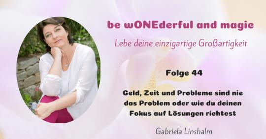 [44] Geld, Zeit und Probleme sind nie das Problem oder wie du deinen Fokus auf Lösungen richtest
