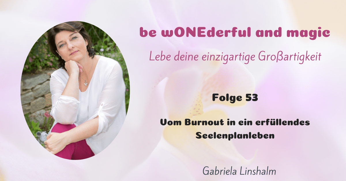 [53] Vom Burnout in ein erfüllendes Seelenplanleben